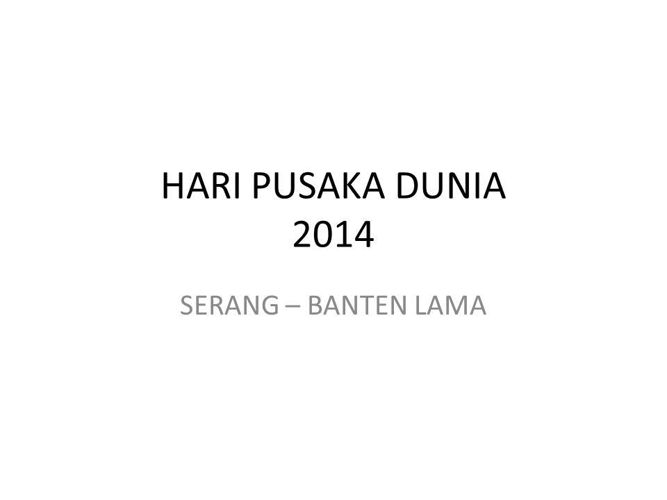 HARI PUSAKA DUNIA 2014 SERANG – BANTEN LAMA