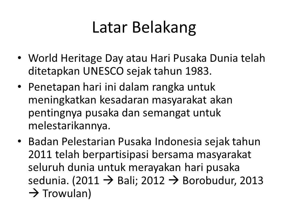 Latar Belakang World Heritage Day atau Hari Pusaka Dunia telah ditetapkan UNESCO sejak tahun 1983.