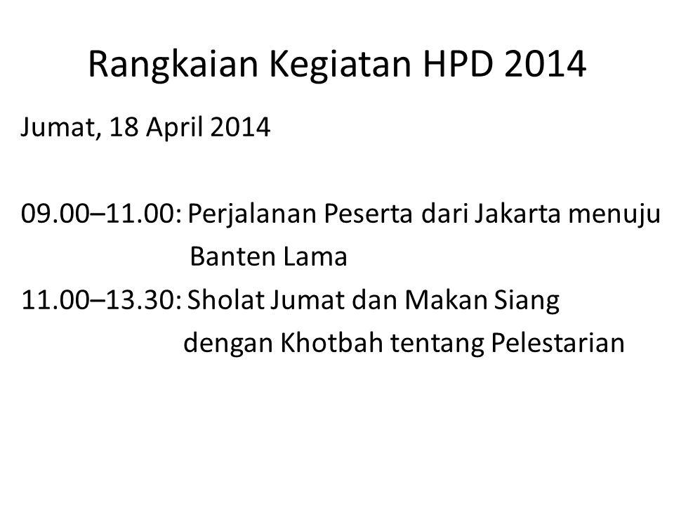 Rangkaian Kegiatan HPD 2014 Jumat, 18 April 2014 09.00–11.00: Perjalanan Peserta dari Jakarta menuju Banten Lama 11.00–13.30: Sholat Jumat dan Makan Siang dengan Khotbah tentang Pelestarian