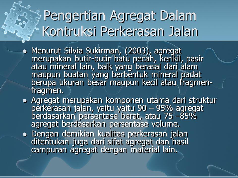 Pengertian Agregat Dalam Kontruksi Perkerasan Jalan Menurut Silvia Sukirman, (2003), agregat merupakan butir-butir batu pecah, kerikil, pasir atau min
