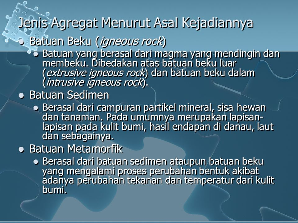Jenis Agregat Menurut Asal Kejadiannya Batuan Beku (igneous rock) Batuan yang berasal dari magma yang mendingin dan membeku. Dibedakan atas batuan bek