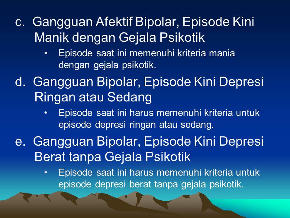 II. PENGGOLONGAN DIAGNOSIS 1. Pedoman Umum Semua jenis gangguan afektif bipolar harus pernah ada sekurang-kurangnya satu episode afektif. Penggolongan