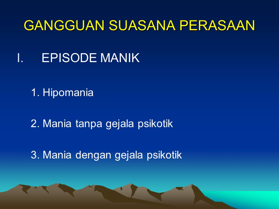 GANGGUAN SUASANA PERASAAN I.EPISODE MANIK 1.Hipomania 2.