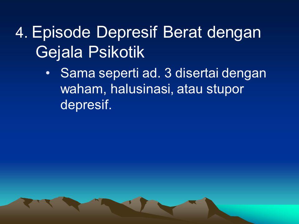 3. Episode Depresif Berat Tanpa Gejala Psikotik (1) Tiga dari gejala A (2) Paling sedikit empat dari gejala B dan intensitas berat. (3) Paling sedikit