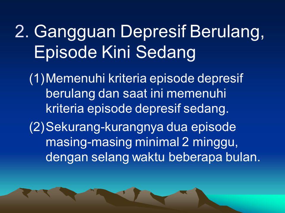 II. PENGGOLONGAN GANGGUAN DEPRESIF BERULANG 1.Gangguan Depresif Berulang, Episode Kini Ringan (1)Memenuhi kriteria episode depresif berulang dan saat
