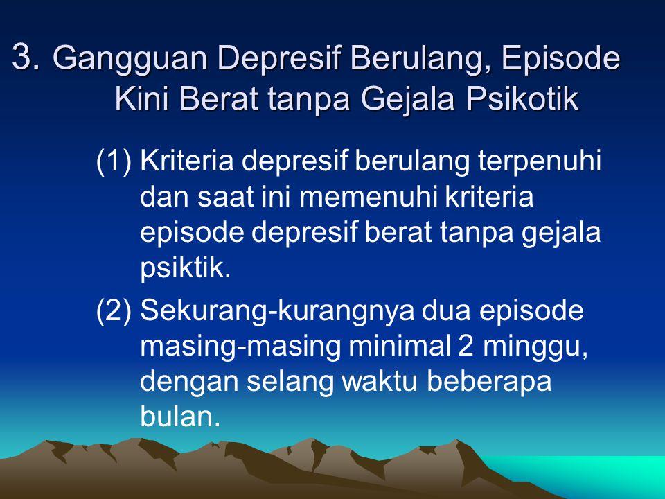 2.Gangguan Depresif Berulang, Episode Kini Sedang (1)Memenuhi kriteria episode depresif berulang dan saat ini memenuhi kriteria episode depresif sedan