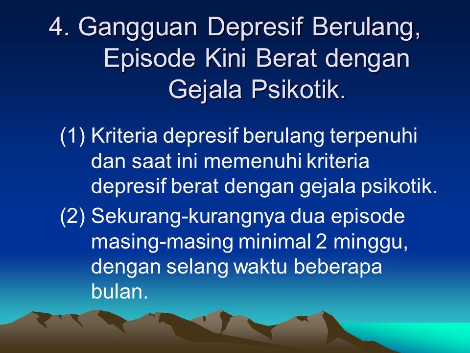 3. Gangguan Depresif Berulang, Episode Kini Berat tanpa Gejala Psikotik (1)Kriteria depresif berulang terpenuhi dan saat ini memenuhi kriteria episode