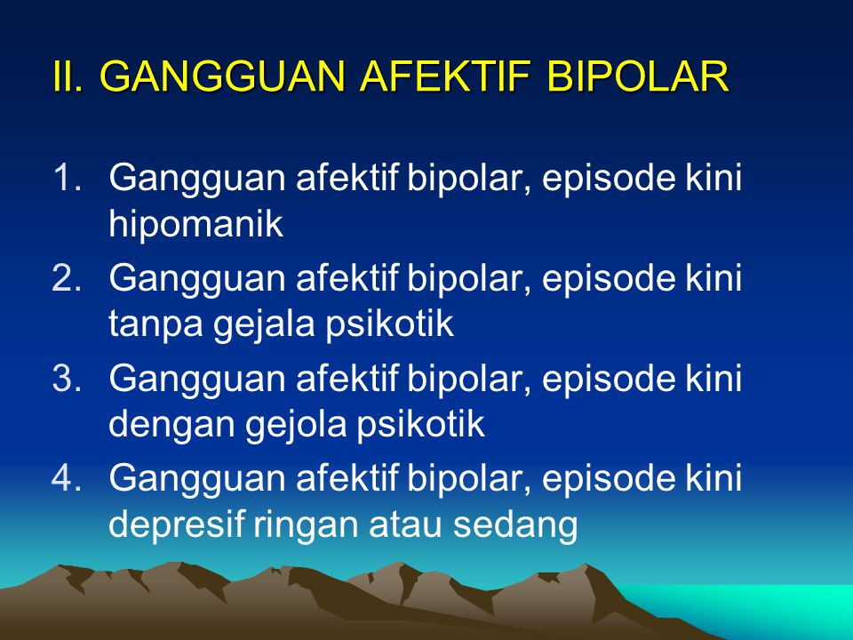 GANGGUAN SUASANA PERASAAN I.EPISODE MANIK 1. Hipomania 2. Mania tanpa gejala psikotik 3. Mania dengan gejala psikotik