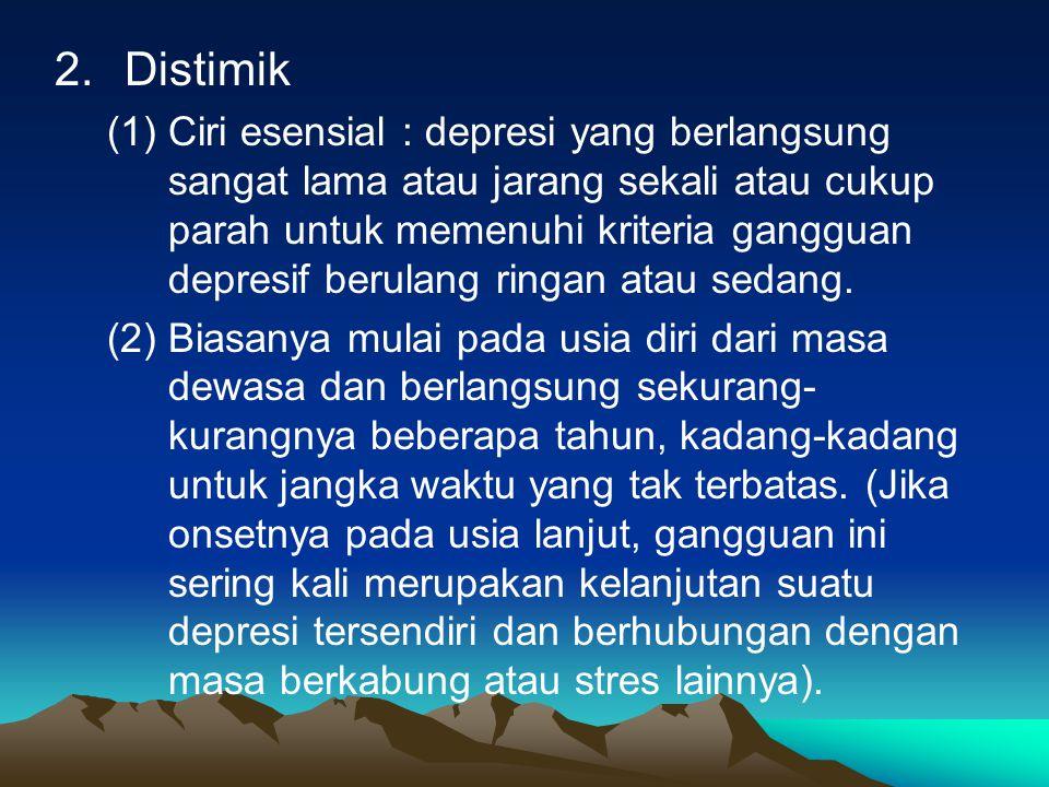 II. PENGGOLONGAN DIAGNOSIS 1. Siklotimia (1)Ciri esensial : ketidakstabilan suasana perasaan menetap, meliputi banyak periode depresi ringan dan elasi
