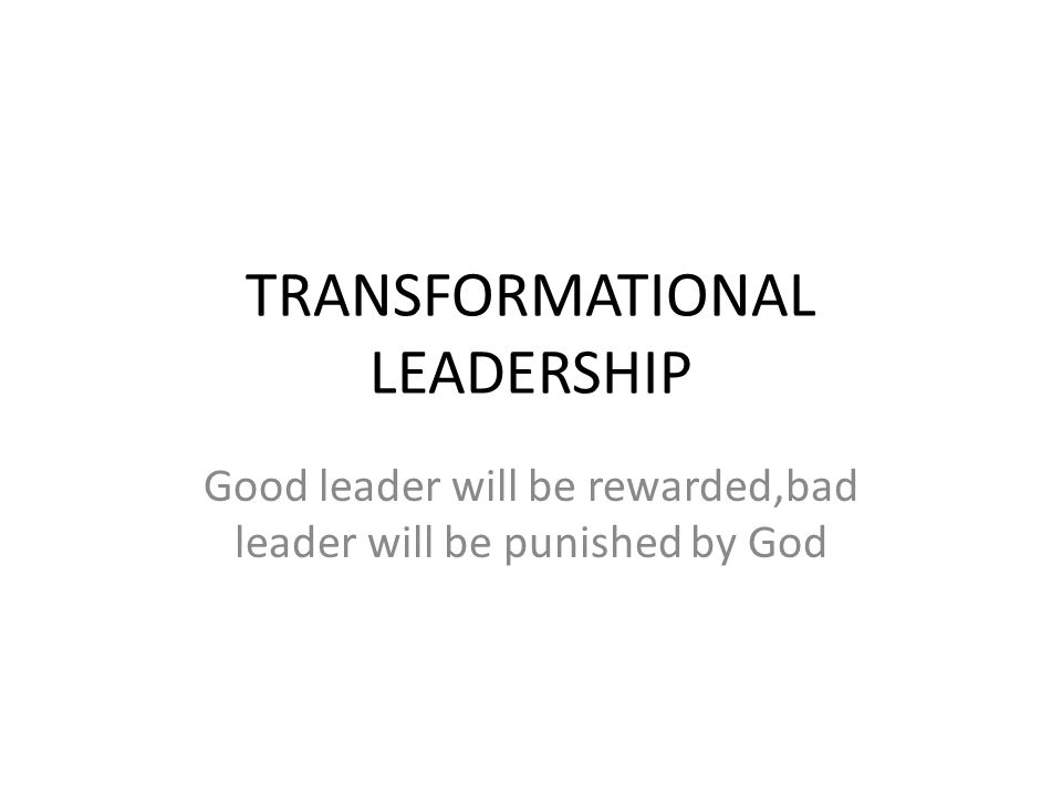 TRANSFORMATIONAL LEADERSHIP Good leader will be rewarded,bad leader will be punished by God