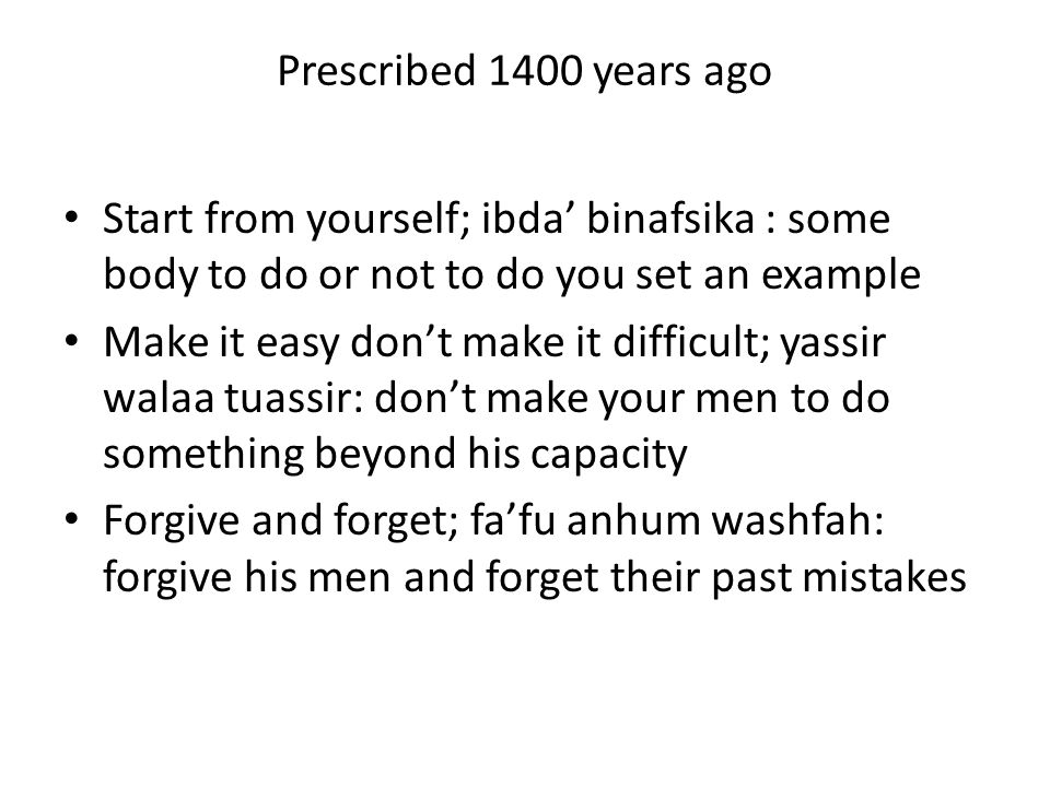Prescribed 1400 years ago Start from yourself; ibda' binafsika : some body to do or not to do you set an example Make it easy don't make it difficult;