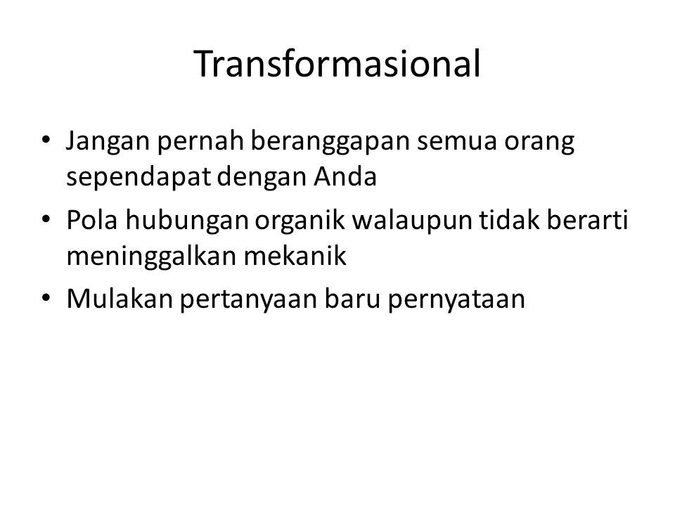 Transformasional Jangan pernah beranggapan semua orang sependapat dengan Anda Pola hubungan organik walaupun tidak berarti meninggalkan mekanik Mulakan pertanyaan baru pernyataan