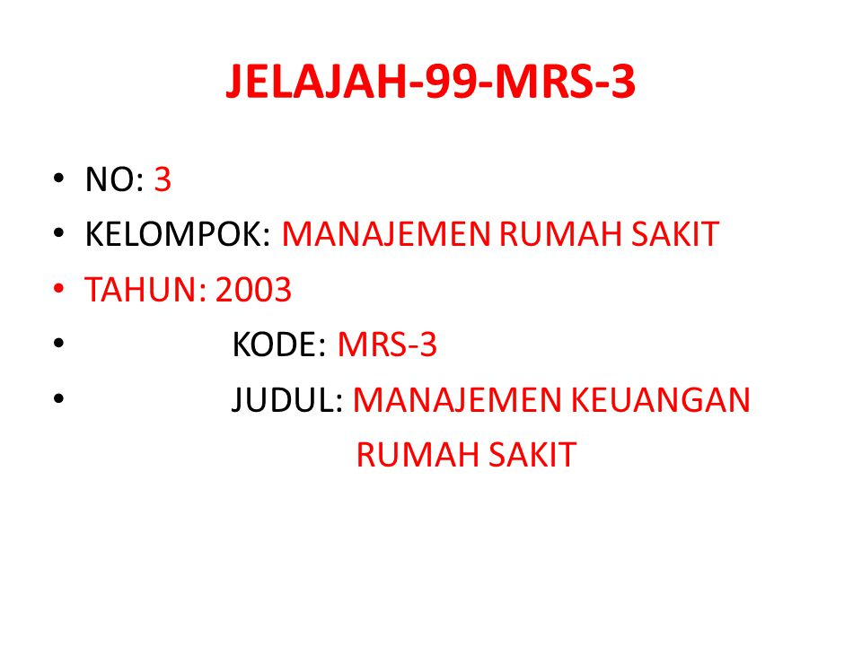 JELAJAH-99-MRS-3 NO: 3 KELOMPOK: MANAJEMEN RUMAH SAKIT TAHUN: 2003 KODE: MRS-3 JUDUL: MANAJEMEN KEUANGAN RUMAH SAKIT