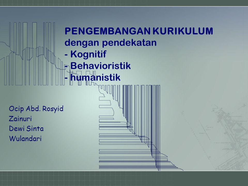 PENGEMBANGAN KURIKULUM dengan pendekatan - Kognitif - Behavioristik - humanistik Ocip Abd. Rosyid Zainuri Dewi Sinta Wulandari
