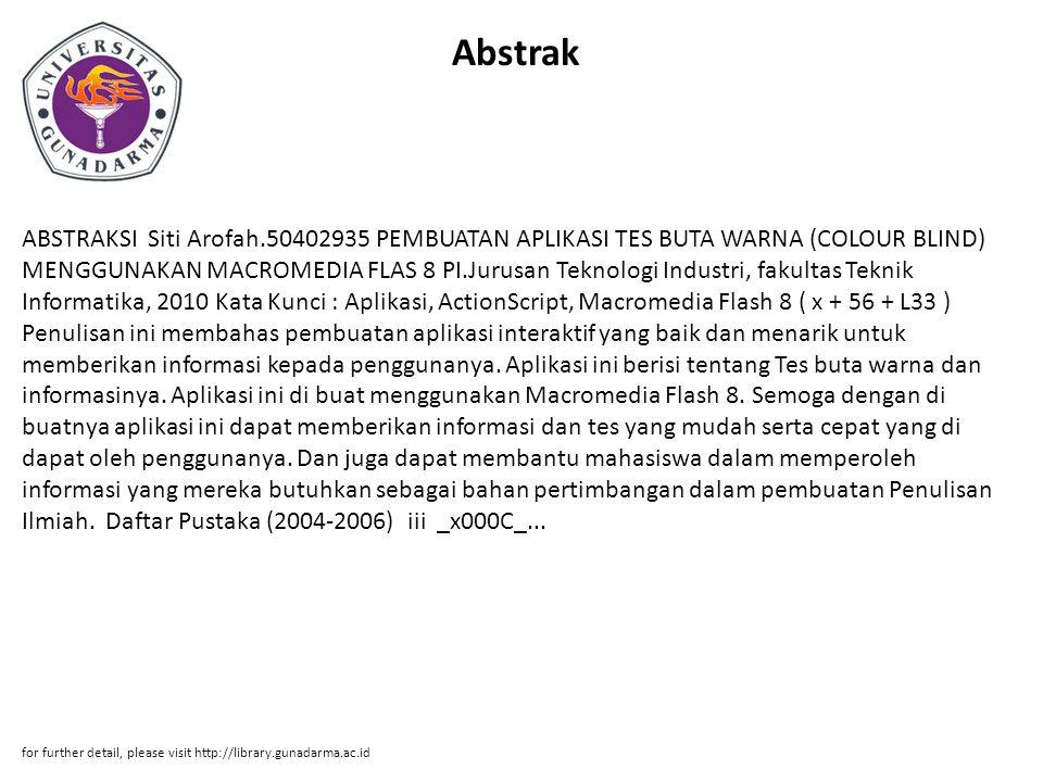 Abstrak ABSTRAKSI Siti Arofah.50402935 PEMBUATAN APLIKASI TES BUTA WARNA (COLOUR BLIND) MENGGUNAKAN MACROMEDIA FLAS 8 PI.Jurusan Teknologi Industri, f