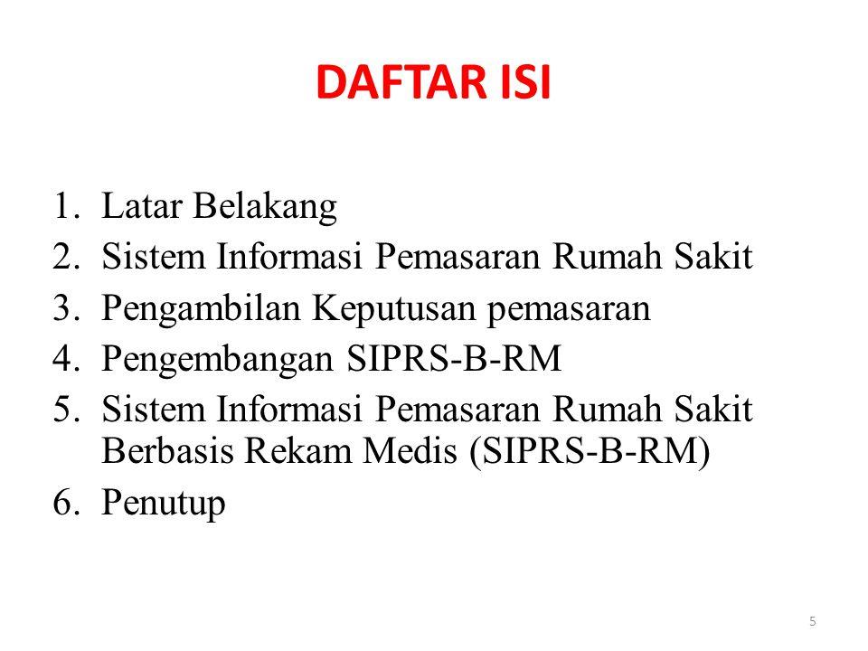 DAFTAR ISI 1.Latar Belakang 2.Sistem Informasi Pemasaran Rumah Sakit 3.Pengambilan Keputusan pemasaran 4.Pengembangan SIPRS-B-RM 5.Sistem Informasi Pe