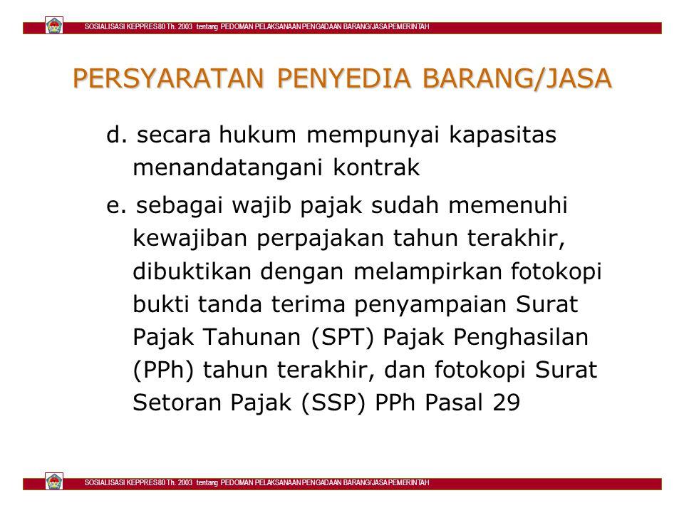 PERSYARATAN PENYEDIA BARANG/JASA d. secara hukum mempunyai kapasitas menandatangani kontrak e. sebagai wajib pajak sudah memenuhi kewajiban perpajakan