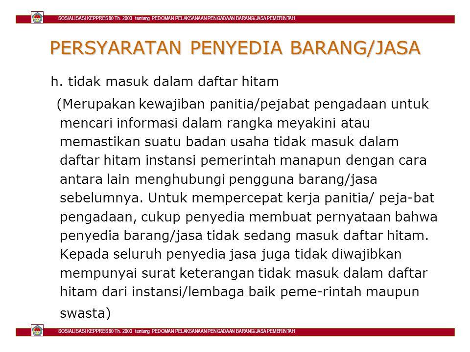 PERSYARATAN PENYEDIA BARANG/JASA h. tidak masuk dalam daftar hitam (Merupakan kewajiban panitia/pejabat pengadaan untuk mencari informasi dalam rangka