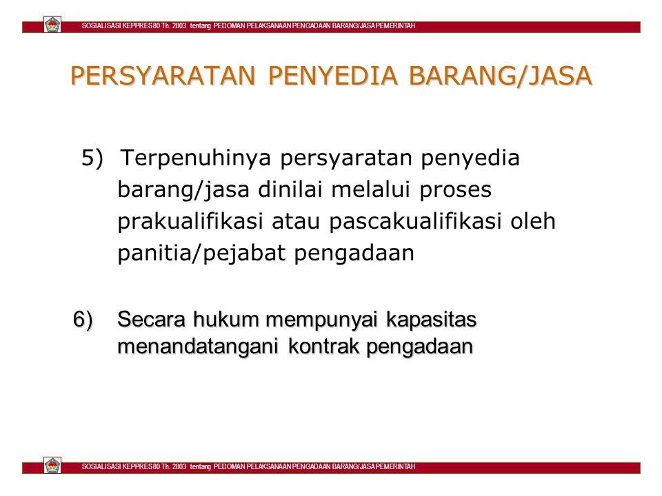 PERSYARATAN PENYEDIA BARANG/JASA 5) Terpenuhinya persyaratan penyedia barang/jasa dinilai melalui proses prakualifikasi atau pascakualifikasi oleh pan