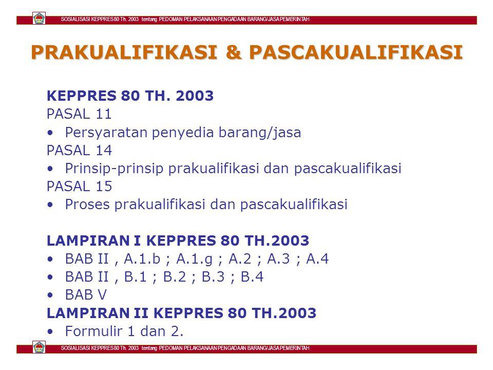 PRAKUALIFIKASI & PASCAKUALIFIKASI KEPPRES 80 TH. 2003 PASAL 11 Persyaratan penyedia barang/jasa PASAL 14 Prinsip-prinsip prakualifikasi dan pascakuali