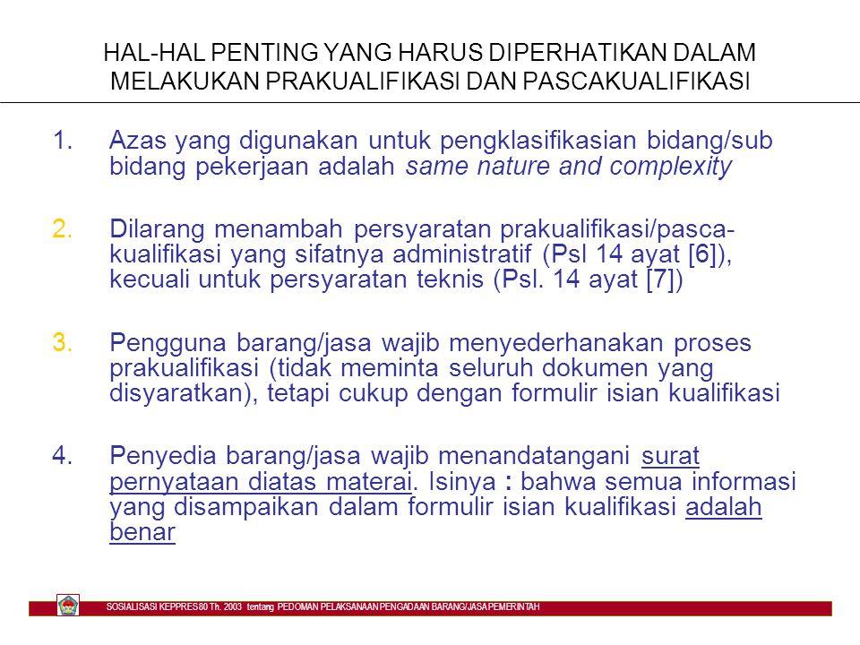 PERSYARATAN PENYEDIA BARANG/JASA 3)Pegawai negeri, pegawai BI, pegawai BHMN/BUMN/BUMD dilarang menjadi penyedia barang/jasa, kecuali yang bersangkutan mengambil cuti di luar tanggungan negara/BI/BHMN/BUMN/BUMD 4)Penyedia barang/jasa yang keikutsertaannya menimbulkan pertentangan kepentingan dilarang menjadi penyedia barang/jasa SOSIALISASI KEPPRES 80 Th.