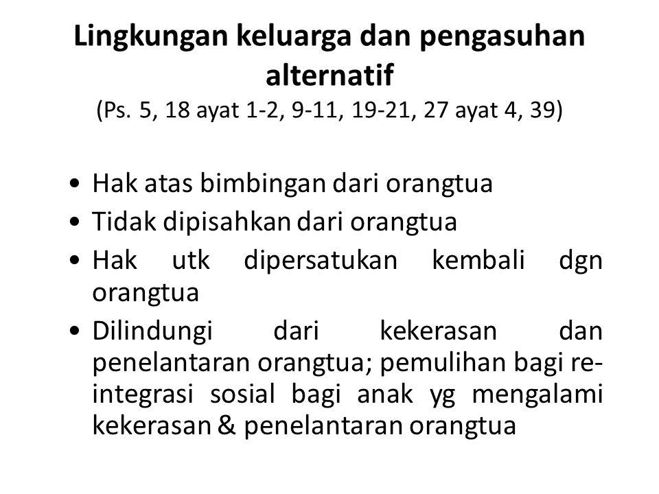 Lingkungan keluarga dan pengasuhan alternatif (Ps. 5, 18 ayat 1-2, 9-11, 19-21, 27 ayat 4, 39) Hak atas bimbingan dari orangtua Tidak dipisahkan dari