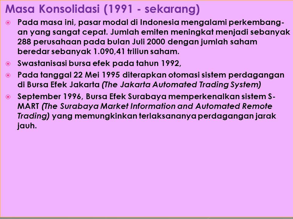 Masa Konsolidasi (1991 - sekarang)  Pada masa ini, pasar modal di Indonesia mengalami perkembang- an yang sangat cepat. Jumlah emiten meningkat menja