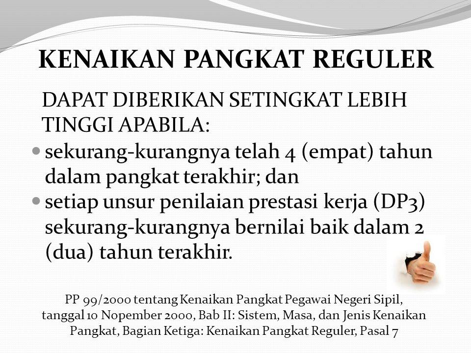 KENAIKAN PANGKAT REGULER Kenaikan pangkat reguler adalah penghargaan yang diberikan kepada Pegawai Negeri Sipil yang telah memenuhi syarat yang ditent