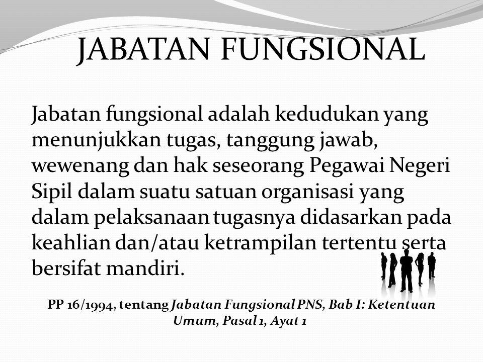 Jabatan Fungsional adalah kedudukan yang menunjukkan tugas, tanggung jawab, wewenang, dan hak seseorang Pegawai Negeri Sipil dalam rangka menjalankan