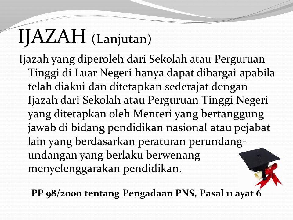 IJAZAH Ijazah sebagaimana dimaksud adalah Ijazah yang diperoleh dari Sekolah atau Perguruan Tinggi Negeri dan/atau Ijazah yang diperoleh dari sekolah