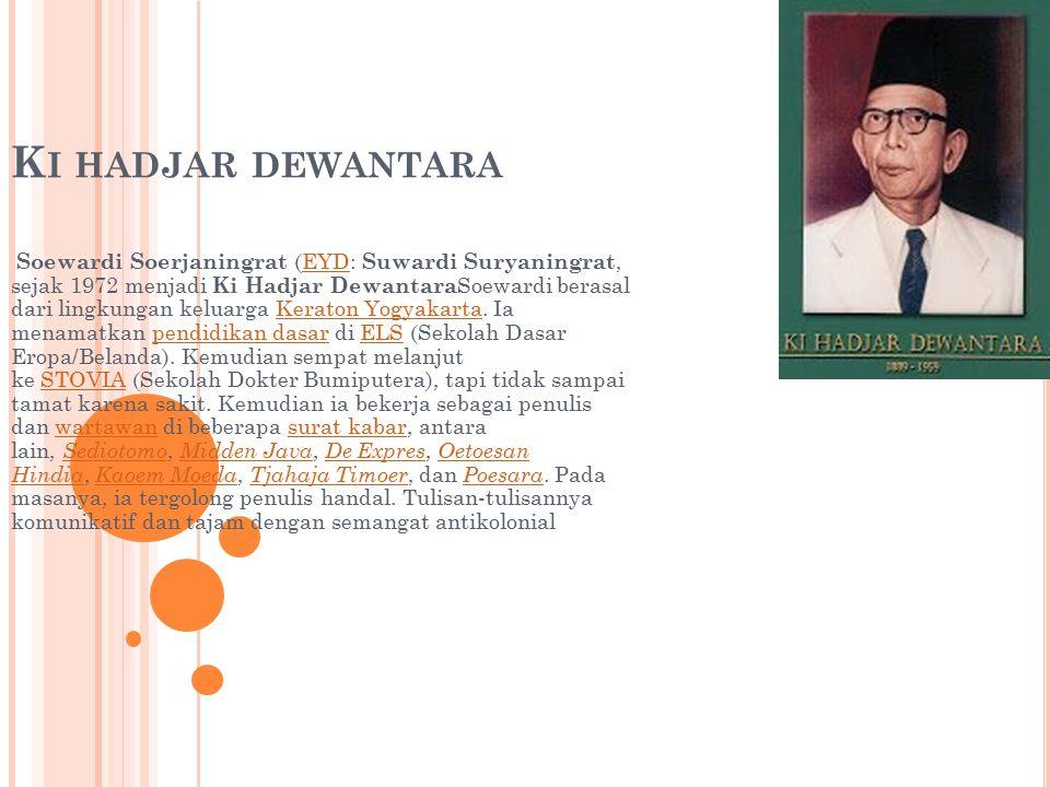 K I HADJAR DEWANTARA Soewardi Soerjaningrat (EYD: Suwardi Suryaningrat, sejak 1972 menjadi Ki Hadjar Dewantara Soewardi berasal dari lingkungan keluarga Keraton Yogyakarta.