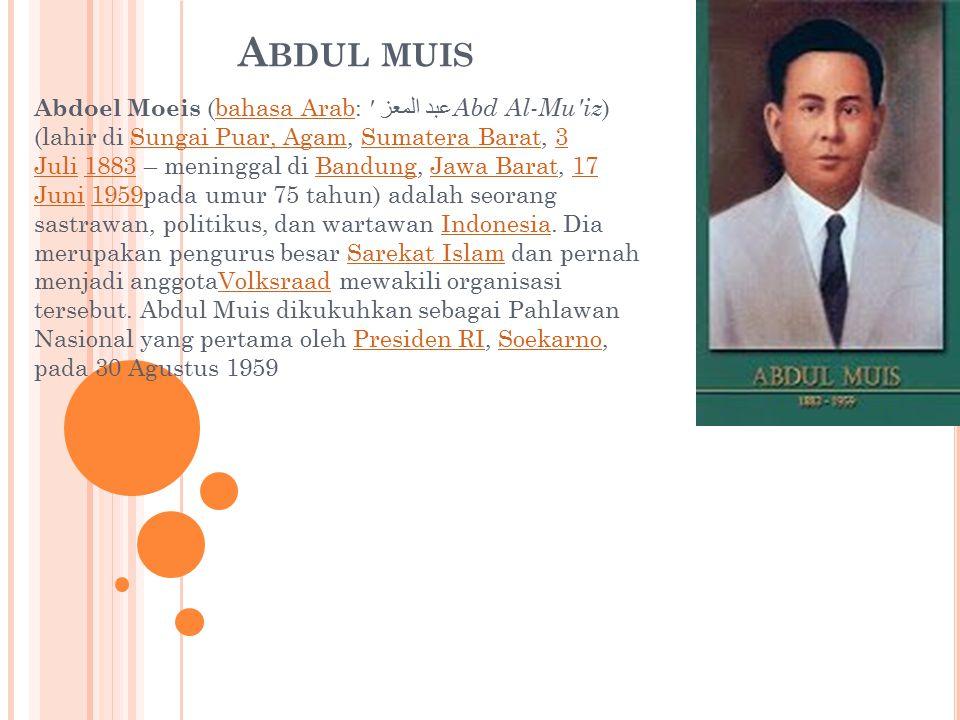A BDUL MUIS Abdoel Moeis (bahasa Arab: عبد المعز Abd Al-Mu iz ) (lahir di Sungai Puar, Agam, Sumatera Barat, 3 Juli 1883 – meninggal di Bandung, Jawa Barat, 17 Juni 1959pada umur 75 tahun) adalah seorang sastrawan, politikus, dan wartawan Indonesia.