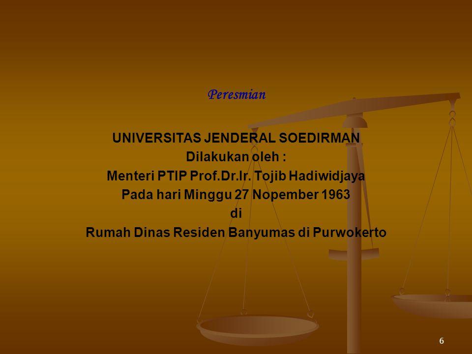 6 Peresmian UNIVERSITAS JENDERAL SOEDIRMAN Dilakukan oleh : Menteri PTIP Prof.Dr.Ir.