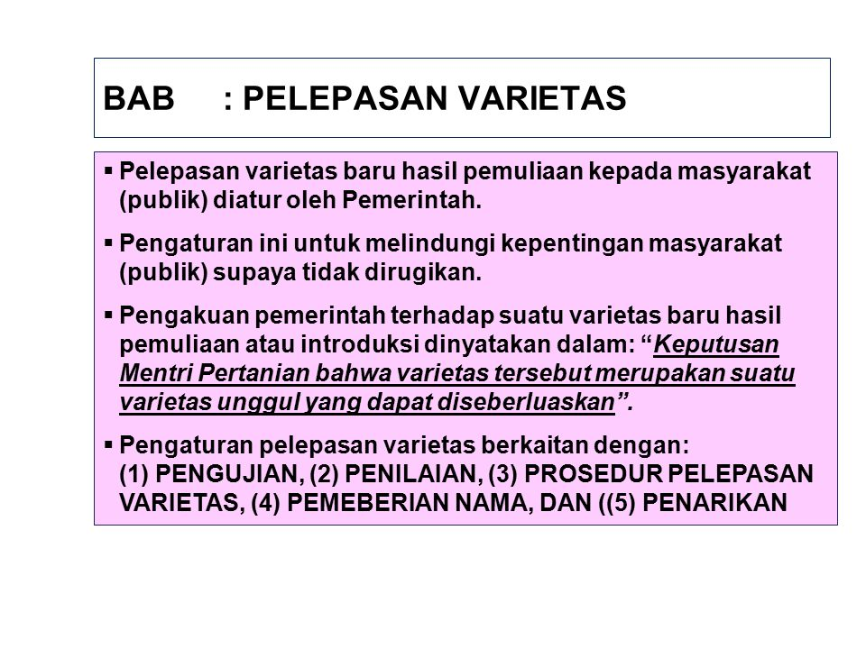 BAB : PELEPASAN VARIETAS  Pelepasan varietas baru hasil pemuliaan kepada masyarakat (publik) diatur oleh Pemerintah.