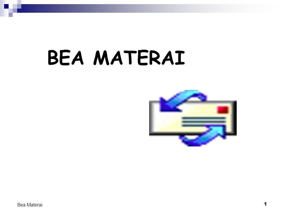 2 Bea Materai Dokumen adalah kertas yang berisikan tulisan yang mengandung arti dan maksud tentang : perbuatan,- keadaan/ kenyataan bagi seseorang dan/ atau pihak-pihak yang berkepentingan.
