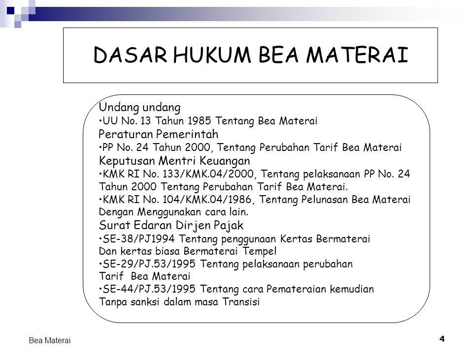 4 Bea Materai DASAR HUKUM BEA MATERAI Undang undang UU No. 13 Tahun 1985 Tentang Bea Materai Peraturan Pemerintah PP No. 24 Tahun 2000, Tentang Peruba