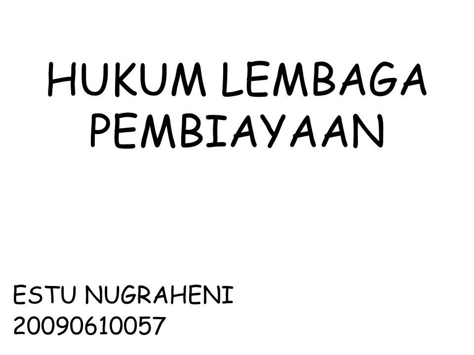 HUKUM LEMBAGA PEMBIAYAAN ESTU NUGRAHENI 20090610057