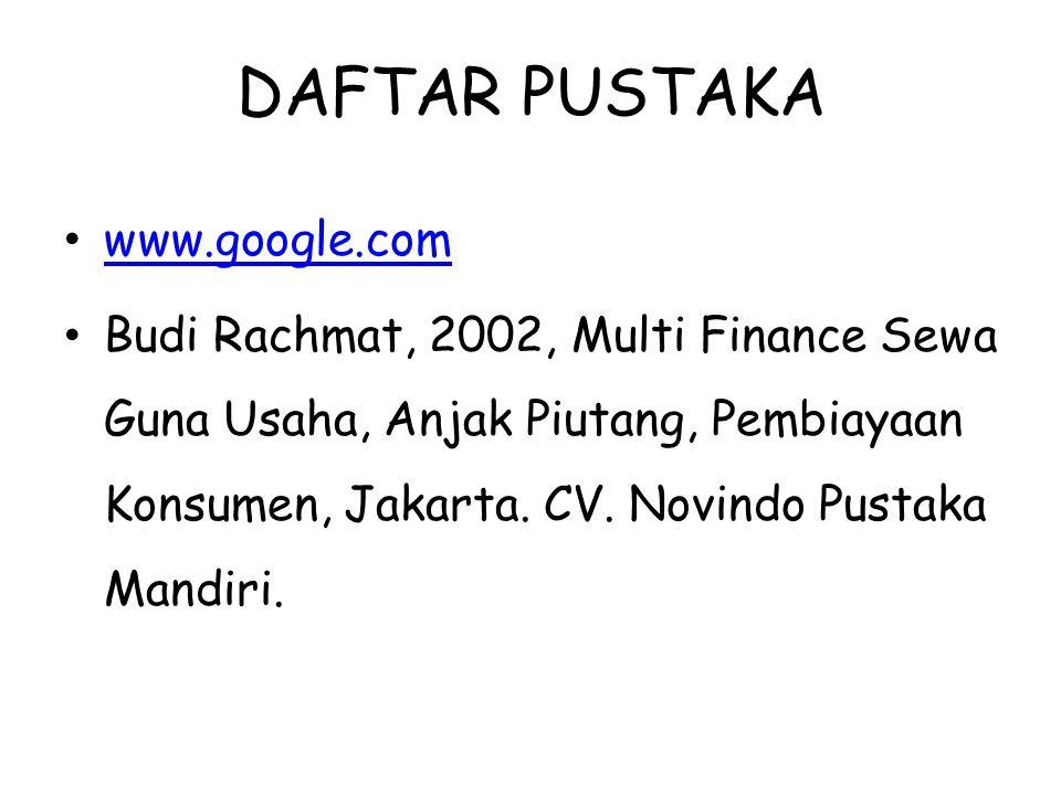 DAFTAR PUSTAKA www.google.com Budi Rachmat, 2002, Multi Finance Sewa Guna Usaha, Anjak Piutang, Pembiayaan Konsumen, Jakarta. CV. Novindo Pustaka Mand
