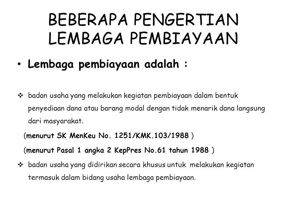DASAR HUKUM LEMBAGA PEMBIAYAAN Diatur dalam Keputusan Presiden No.61 Tahun 1988 tentang Lembaga Pembiayaan dan Keputusan Mentri Keuangan No.