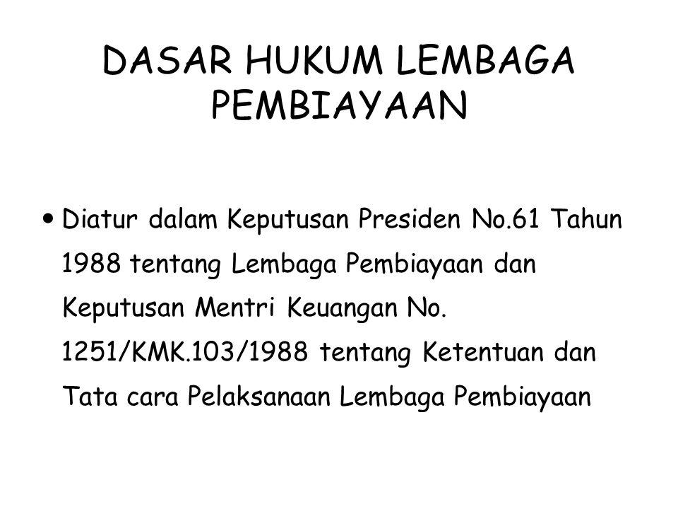 DASAR HUKUM LEMBAGA PEMBIAYAAN Diatur dalam Keputusan Presiden No.61 Tahun 1988 tentang Lembaga Pembiayaan dan Keputusan Mentri Keuangan No. 1251/KMK.
