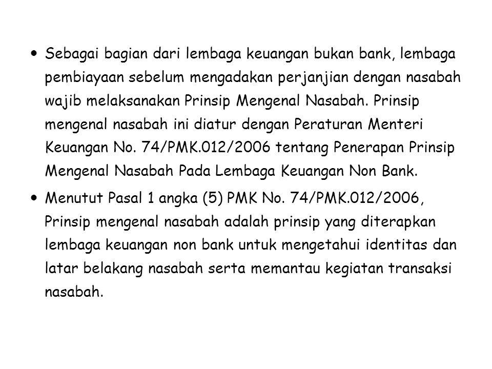 Sebagai bagian dari lembaga keuangan bukan bank, lembaga pembiayaan sebelum mengadakan perjanjian dengan nasabah wajib melaksanakan Prinsip Mengenal N