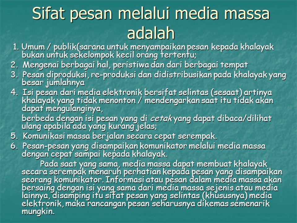 Sifat pesan melalui media massa adalah 1. Umum / publik(sarana untuk menyampaikan pesan kepada khalayak bukan untuk sekelompok kecil orang tertentu; 1