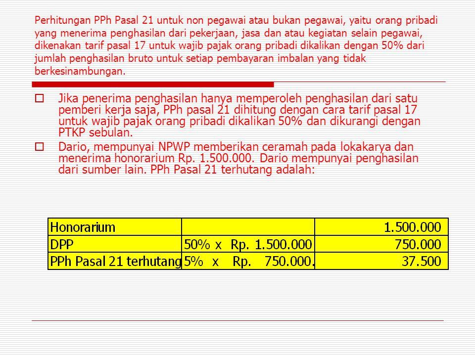 Perhitungan PPh Pasal 21 untuk non pegawai atau bukan pegawai, yaitu orang pribadi yang menerima penghasilan dari pekerjaan, jasa dan atau kegiatan se