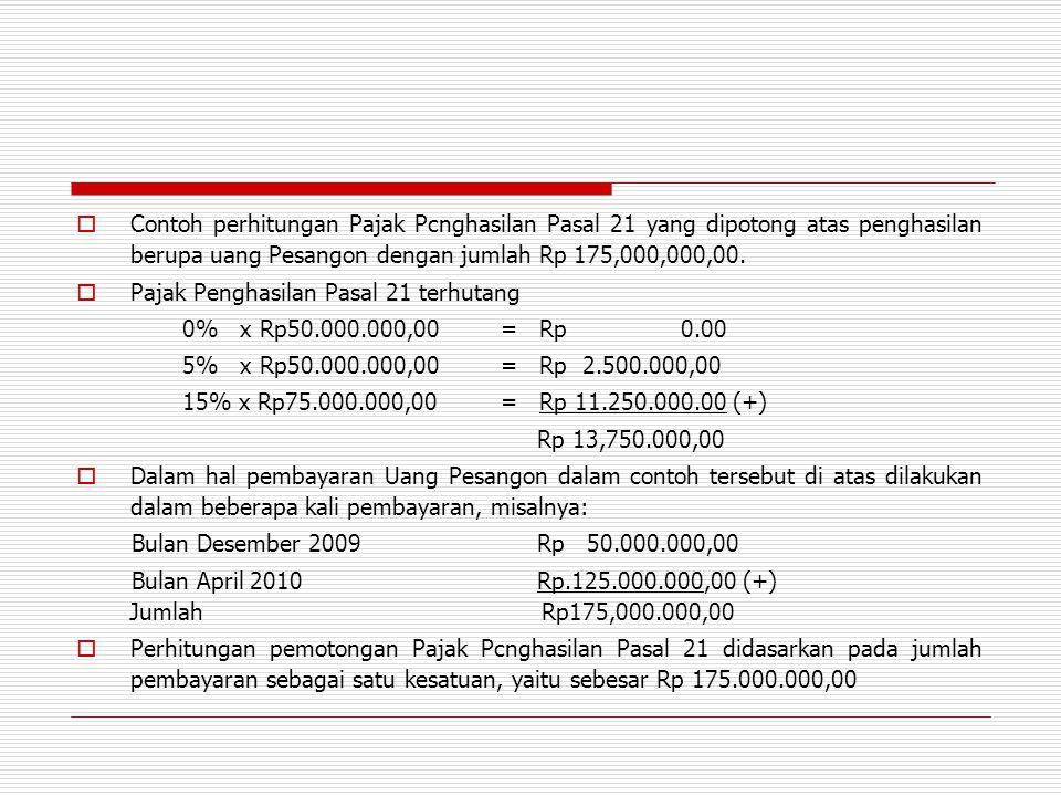  Contoh perhitungan Pajak Pcnghasilan Pasal 21 yang dipotong atas penghasilan berupa uang Pesangon dengan jumlah Rp 175,000,000,00.  Pajak Penghasil