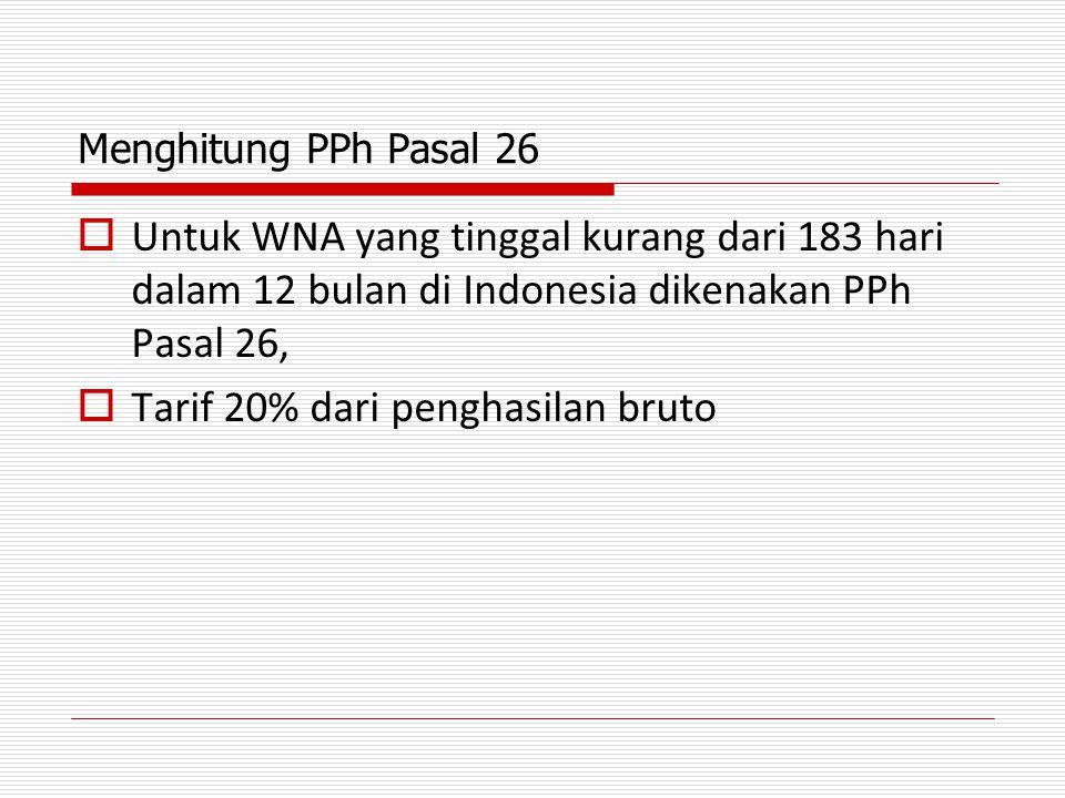 Menghitung PPh Pasal 26  Untuk WNA yang tinggal kurang dari 183 hari dalam 12 bulan di Indonesia dikenakan PPh Pasal 26,  Tarif 20% dari penghasilan
