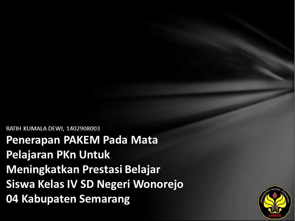 RATIH KUMALA DEWI, 1402908003 Penerapan PAKEM Pada Mata Pelajaran PKn Untuk Meningkatkan Prestasi Belajar Siswa Kelas IV SD Negeri Wonorejo 04 Kabupaten Semarang