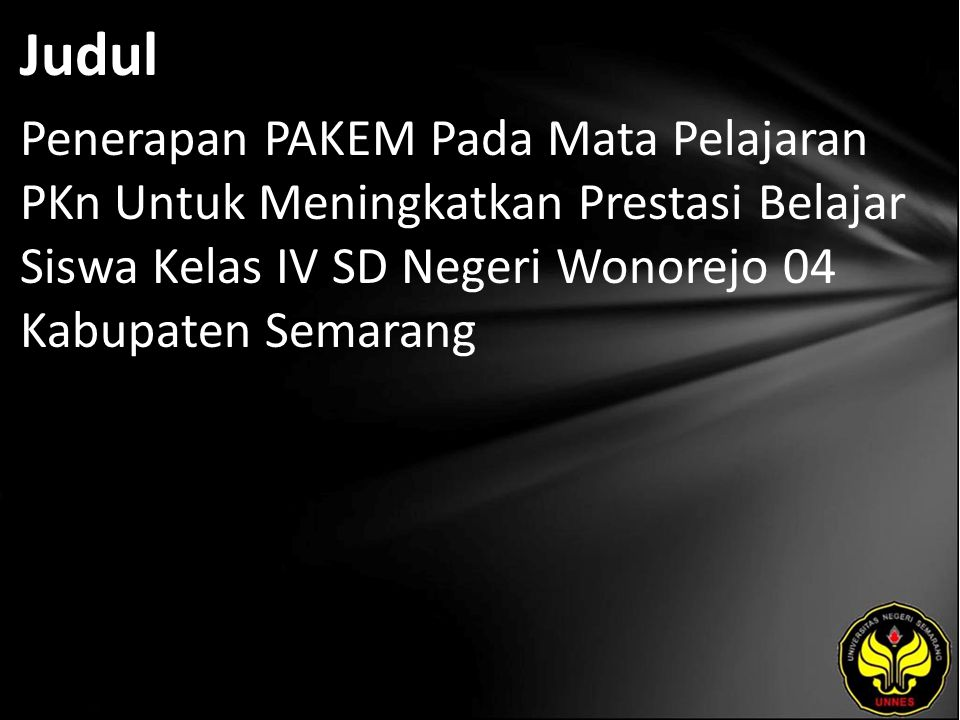 Judul Penerapan PAKEM Pada Mata Pelajaran PKn Untuk Meningkatkan Prestasi Belajar Siswa Kelas IV SD Negeri Wonorejo 04 Kabupaten Semarang
