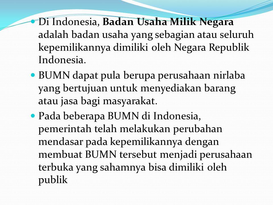 Di Indonesia, Badan Usaha Milik Negara adalah badan usaha yang sebagian atau seluruh kepemilikannya dimiliki oleh Negara Republik Indonesia. BUMN dapa