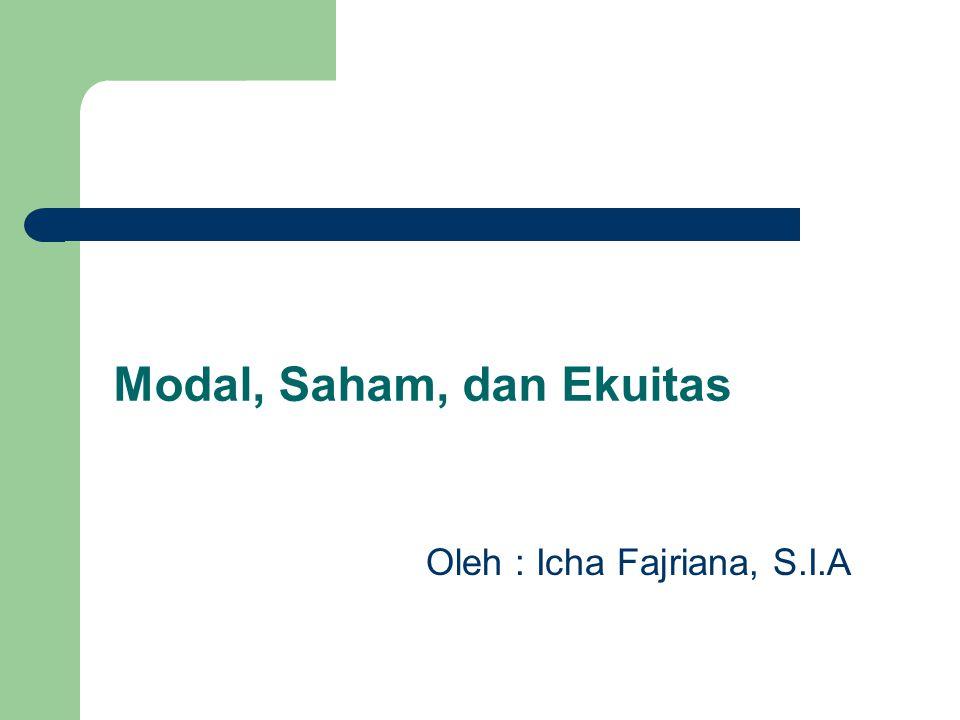 Modal, Saham, dan Ekuitas Oleh : Icha Fajriana, S.I.A
