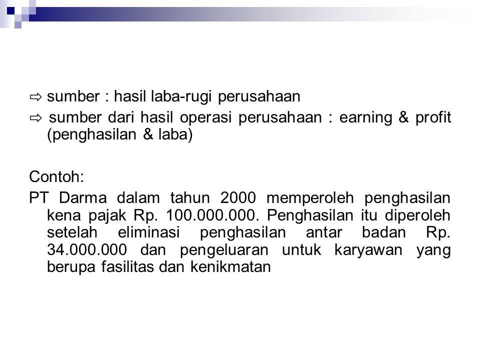⇨ sumber : hasil laba-rugi perusahaan ⇨ sumber dari hasil operasi perusahaan : earning & profit (penghasilan & laba) Contoh: PT Darma dalam tahun 2000